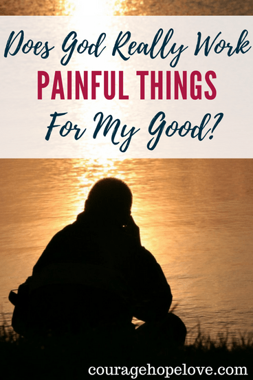 Does God Really Work Painful Things for MY Good?
