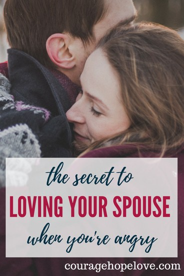 The Secret to Loving Your Spouse When You're Angry