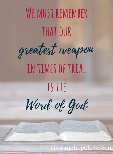 We must remember that our greatest weapon in times of trial is the Word of God.