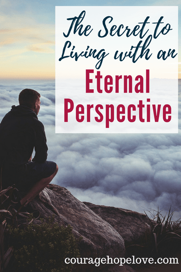 The Secret to Living with an Eternal Perspective