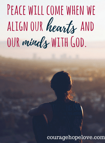 Peace will come when we align our hearts and our minds with God
