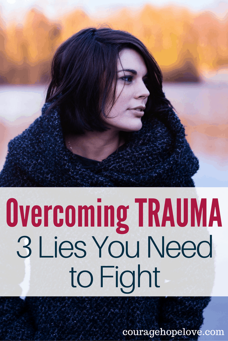 Overcoming trauma is difficult. We must stand against these lies and find the strength and encouragement to overcome the pain of the trauma.
