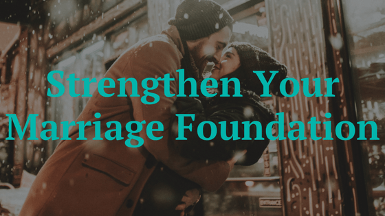 Strengthen Your Marriage Foundation Course