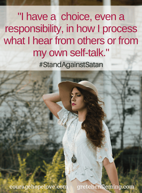 I have a choice, even a responsibility, in how I process what I hear from others or from my own self-talk.
