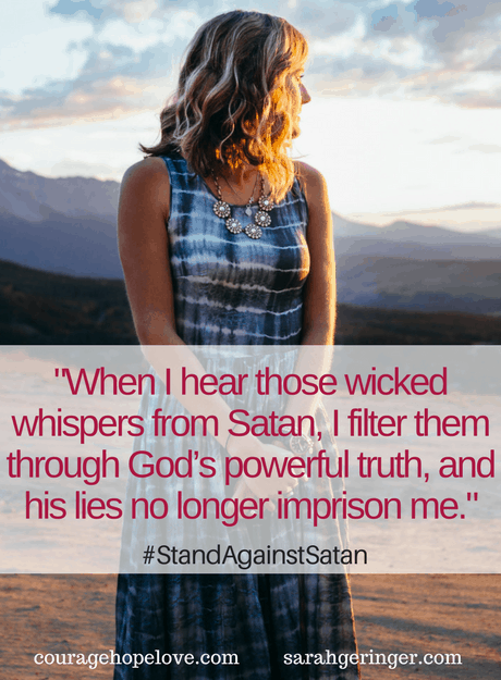 when I hear those wicked whispers from Satan, I filter them through God's powerful truth, and his lies no longer imprison me.