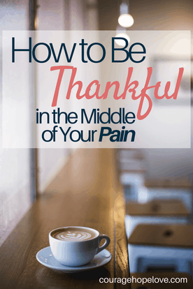 How to Be Thankful in the Middle of Your Pain