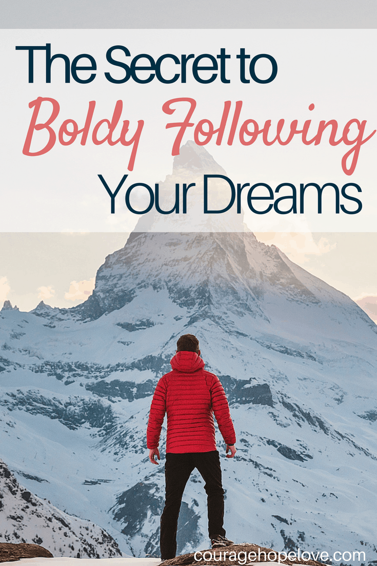 The Secret to Boldly Following Your Dreams