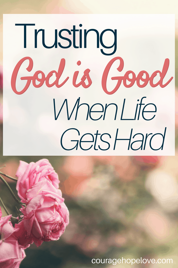 Trusting God is Good When Life Gets Hard