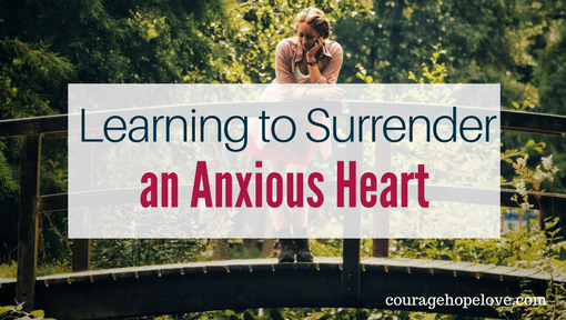 Learning to Surrender an Anxious Heart