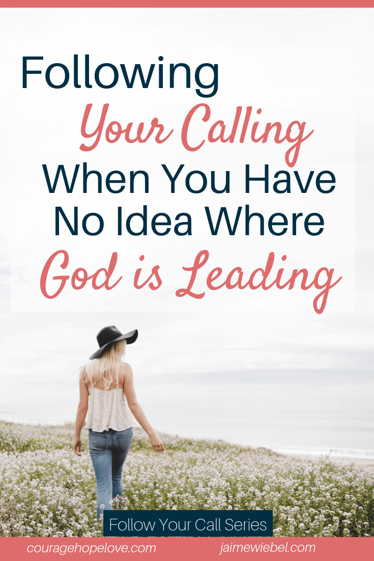 Following Your Call When You Have No Idea Where God Is Leading
