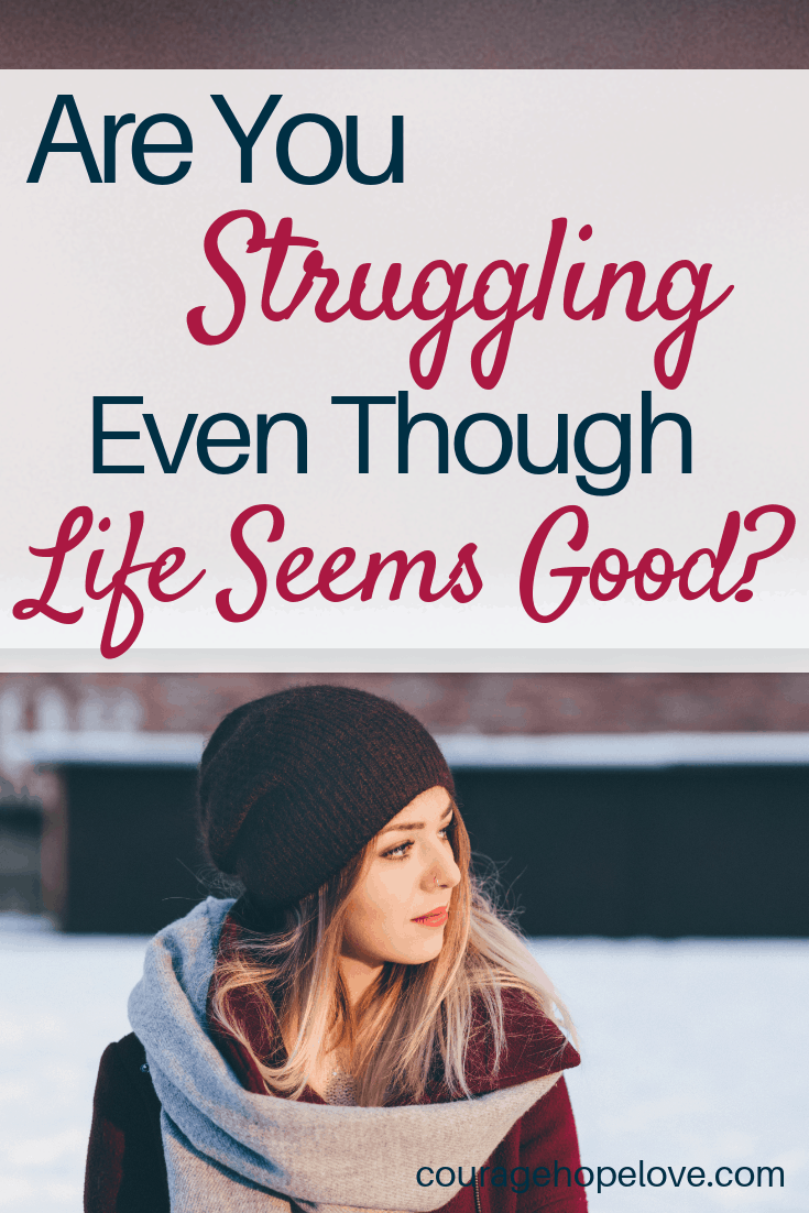 Are You Struggling Even Though Your Life Seems Good_