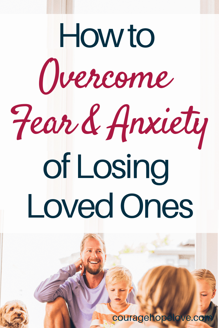 How to Overcome Fear and Anxiety of Losing Loved Ones