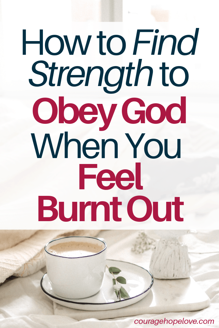 How to Find Strength to Obey God When You Feel Burnt Out