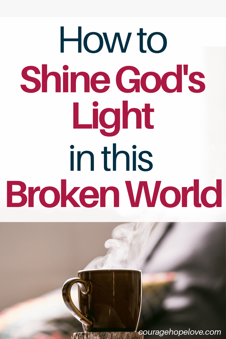 How to Shine God's Light in this Broken World