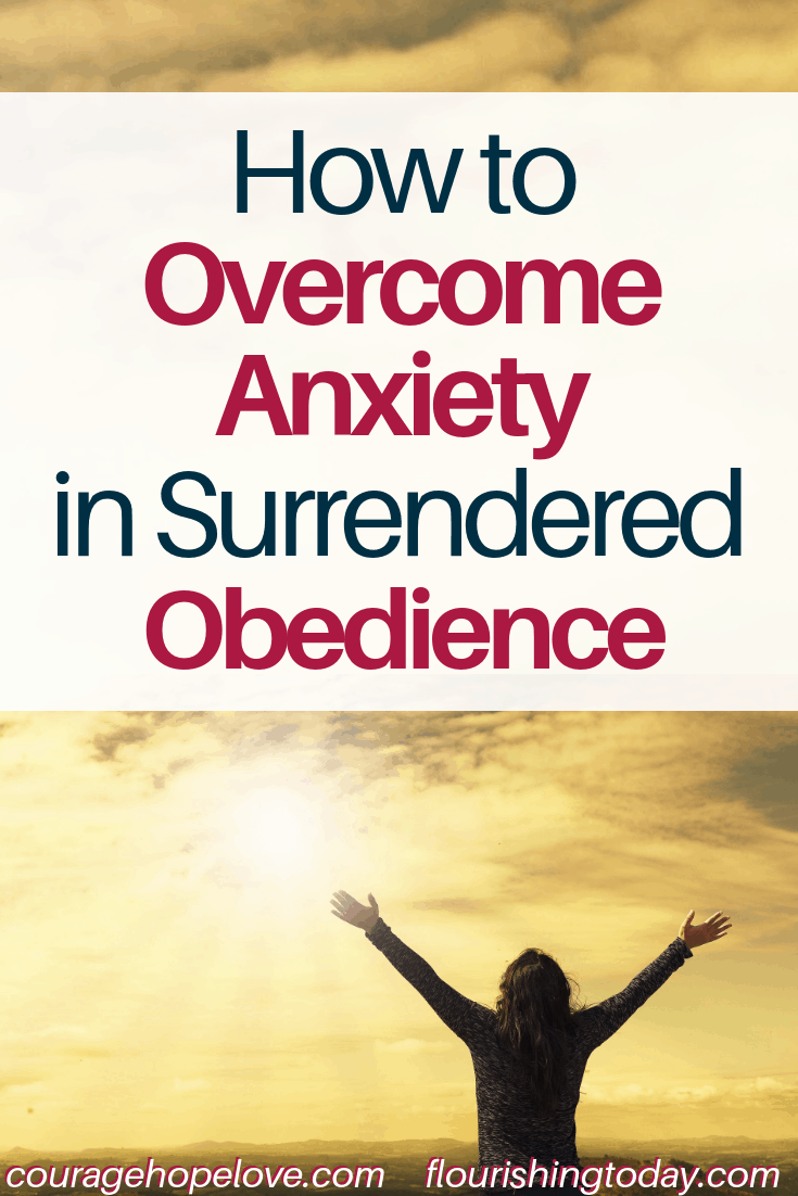 How to Overcome Anxiety in Surrendered Obedience