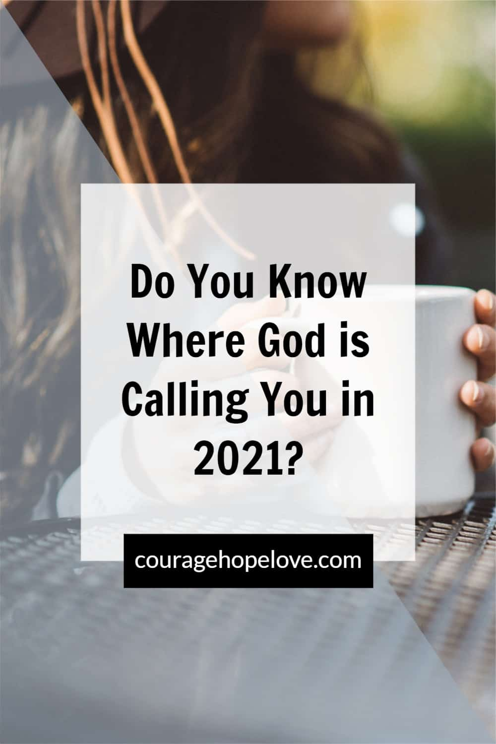Do You Know Where God is Calling You in 2021?