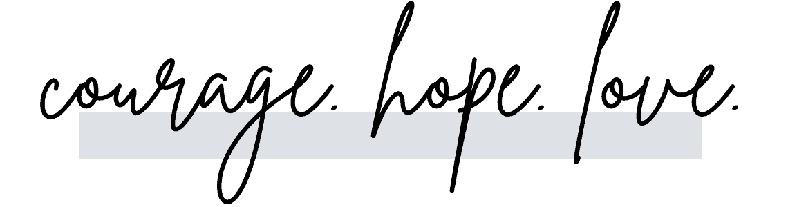 courage. hope. love.