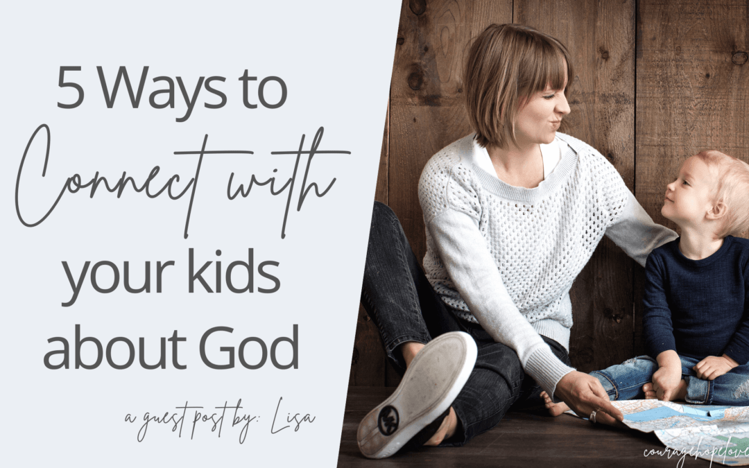 5 Ways To Connect With Your Kids About God